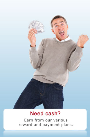 Need cash? Earn from our various reward and payment plans.